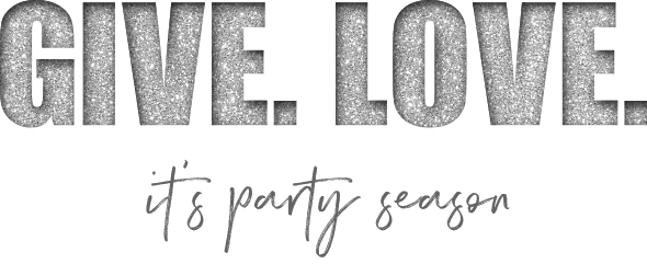 Give. Love. it's party season