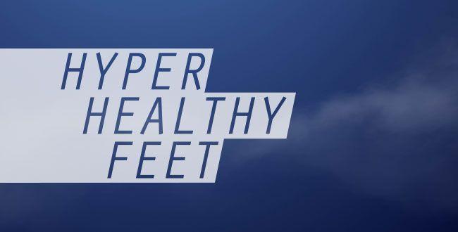Hyper Healthy Feet