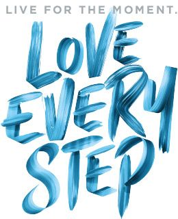 Live for the moment. Love every step