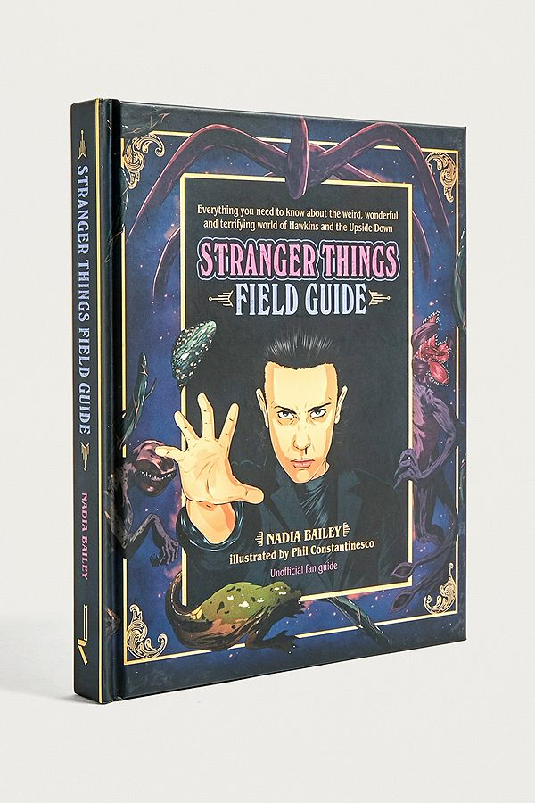The Stranger Things Field Guide By Nadia Bailey And Phil Constantinesco