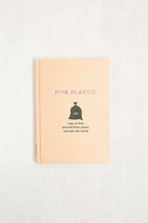 Slide View: 1: F**k Plastic: 101 Ways to Free Yourself from Plastic and Save the World