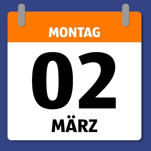Ein Kalenderblatt, dass Montag den 02. März abbildet.