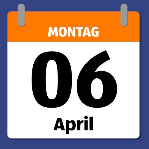 Ein Kalenderblatt, das Montag 06. April anzeigt.