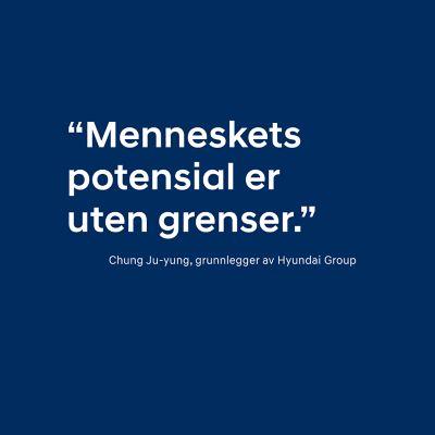 «Menneskets potensial er uten grenser.» Chung Ju-yung, grunnlegger av Hyundai Group. Grafikk.