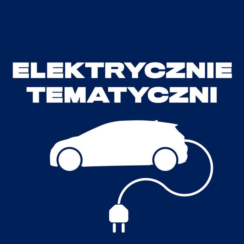 """""""Elektrycznie Tematyczni"""" – Volkswagen przedstawia podcast o elektromobilności, napędzany twardymi danymi"""